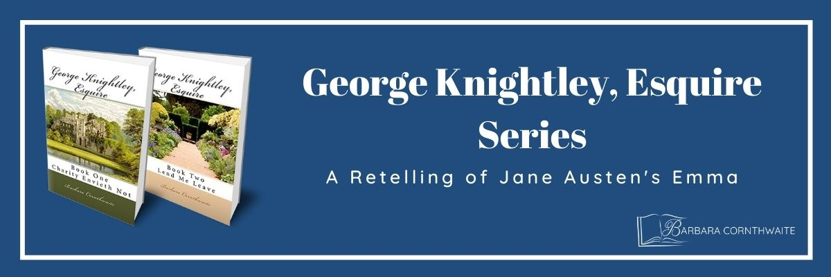 George Knightley Esquire Series: a retelling of Jane Austen's Emma. By Barbara Cornthwaite. BarbaraCornthwaite.com.